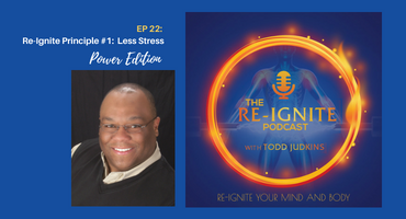 The Re-Ignite Podcast Episode 22 Less Stress