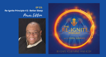 The Re-Ignite Podcast Episode 23 Better Sleep