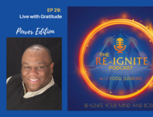 TRP 29 | Re-Ignite Power Edition | Live with Gratitude